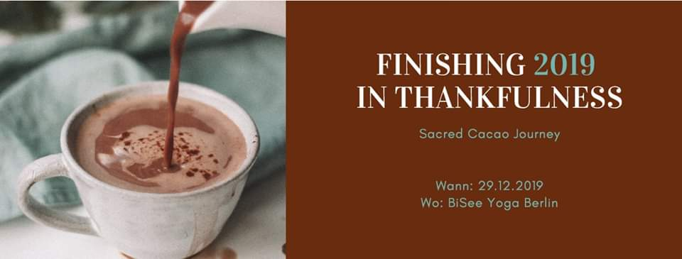 Finishing 2019 in thankfulness Sacred Cacao Journey | So. 29.12. | 18 – 21 Uhr